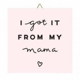 """Ξύλινο καδράκι """"Got it from My Mama"""""""