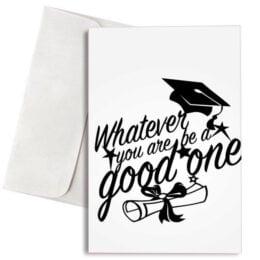 """Κάρτα Αποφοίτησης """"Whatever You Are Be a Good One"""""""